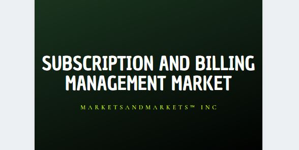 Subscription and Billing Management Market