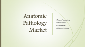 Anatomic Pathology Market : Future of Healthcare, it is Creating Real Change in the Healthcare Industry