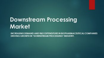 Downstream Processing Market: Increasing Demand for Biopharmaceuticals