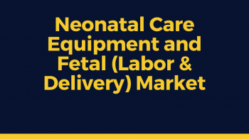 Neonatal Care Equipment and Fetal Market: Rising Number of Neonatal Care Facilities Worldwide