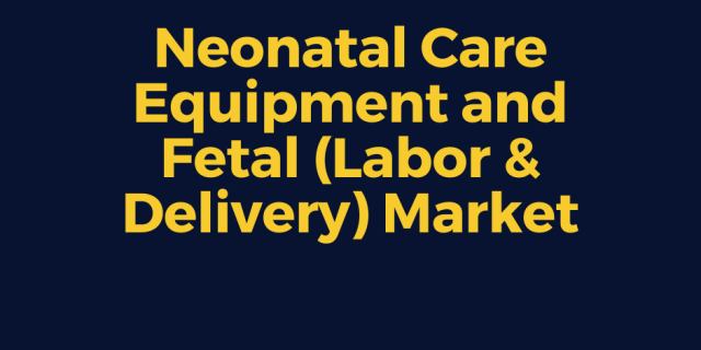 Neonatal Care Equipment and Fetal Market